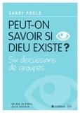 Garry Poole - Peut-on savoir si Dieu existe ? - Six discussions de groupes.