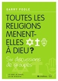 Garry Poole - Toutes les religions mènent-elles à Dieu ? - Six discussions de groupes.