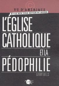 Garry Wills - L'église catholique et la pédophilie.
