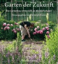 Gärten der Zukunft - Der Gartenbau-Unterricht an Waldorfschulen.