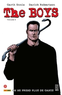 Garth Ennis et Darick Robertson - The Boys Tome 6 : On ne prend plus de gants.