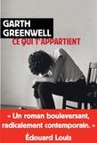Garth Greenwell - Ce qui t'appartient.