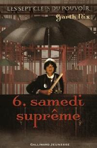 Garth Nix - Les sept clefs du pouvoir Tome 6 : Samedi suprême.