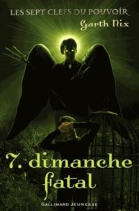 Garth Nix - Les sept clefs du pouvoir Tome 7 : Dimanche Fatal.