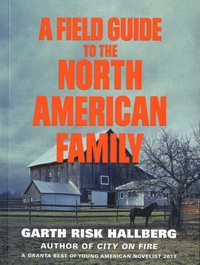 Garth Risk Hallberg - A Field Guide to the North American Family.