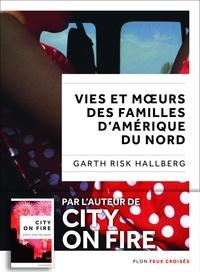 Garth RISK HALLBERG - Vies et moeurs des familles d'Amérique du Nord.