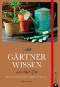 Gärtnerwissen aus alter Zeit - Bewährte Hausmittel für erfolgreiches Gärtnern.