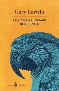 Gary Barwin et Lori Saint-Martin - Le Yiddish à l'usage des pirates.