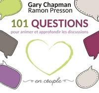 Gary Chapman et Ramon Presson - 101 questions pour animer et approfondir les discussions en couple.