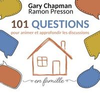Gary Chapman et Ramon Presson - 101 questions pour animer et approfondir les discussions en famille.