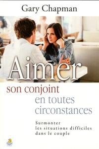 Gary Chapman - Aimer son conjoint en toutes circonstances.