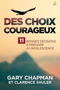Gary Chapman et Clarence Shuler - Des choix courageux - 11 bonnes décisions à prendre à l'adolescence.