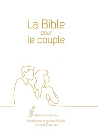 Gary Chapman - La Bible pour le couple - Version du Semeur, couverture blanche, tranche dorée.