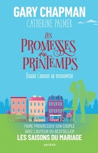 Gary Chapman et Catherine Palmer - Les promesses du printemps - Quand l'amour se renouvelle.