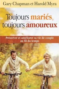 Gary Chapman et Harold Myra - Toujours mariés, toujours amoureux.