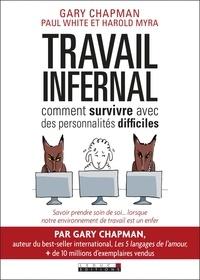 Gary Chapman et Paul White - Travail infernal - Comment survivre avec des personnalités difficiles.