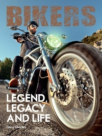 Gary Charles - Bikers - Legend, Legacy and Life.