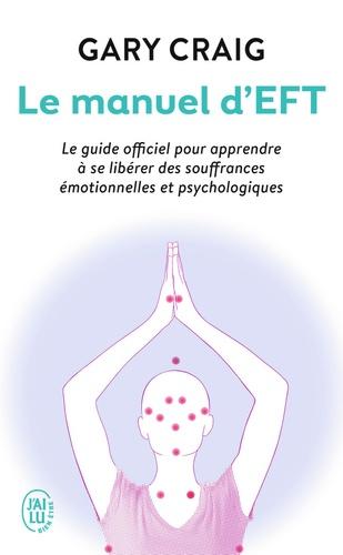 Gary Craig - Le manuel d'EFT - Pour apprendre à se libérer  des souffrances émotionnelles et psychologiques.