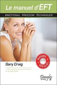 Gary Craig et Cécile Carru - Le manuel d'EFT - Emotional freedom techniques.