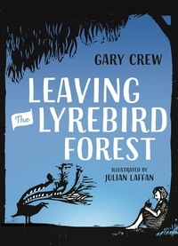 Gary Crew et Julian Laffan - Leaving the Lyrebird Forest.