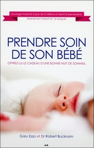 Gary Ezzo et Robert Bucknam - Prendre soin de son bébé - Offrez-lui le cadeau d'une bonne nuit de sommeil.