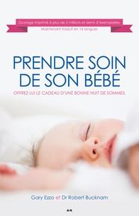 Gary Ezzo et Robert Bucknam - Prendre soin de son bébé  : Prendre soin de son bébé - Offrez-lui le cadeau d'une bonne nuit de sommeil.