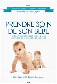 Gary Ezzo et Robert Buckman - Prendre soin de son bébé - Tome 2, Accompagner son bébé de 5 à 12 mois à travers les étapes de sa croissance.
