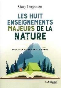 Gary Ferguson - Les huit enseignements majeurs de la nature - Pour bien vivre dans le monde.
