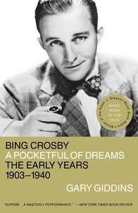 Gary Giddins - Bing Crosby - A Pocketful of Dreams - The Early Years 1903 - 1940.
