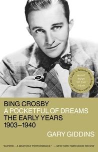 Gary Giddins - Bing Crosby - A Pocketful of Dreams - The Early Years 1903 - 1940.