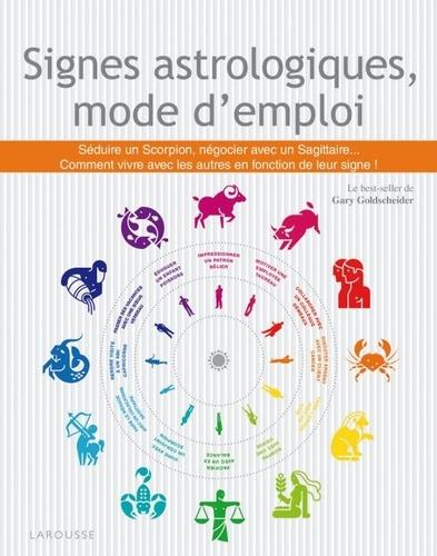 Gary Goldschneider - Signes astrologiques, mode d'emploi - Avoir un patron bélier, séduire un poisson, manager un sagittaire, épouser une balance....