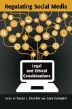 Gary Gumpert et Susan j. Drucker - Regulating Social Media - Legal and Ethical Considerations.