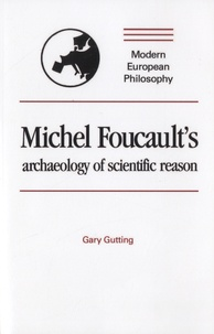 Gary Gutting - Michel Foucault's Archeology of Scientific Reason.