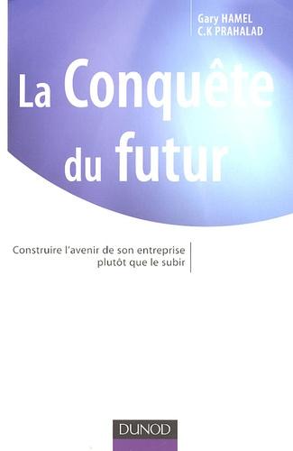 Gary Hamel et C. K. Prahalad - La Conquête du futur - Construire l'avenir de son entreprise plutôt que le subir.