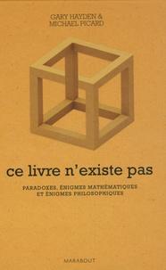 Gary Harden et Michael Picard - Ce livre n'existe pas - Paradoxes, énigmes mathématiques et énigmes philosophiques.