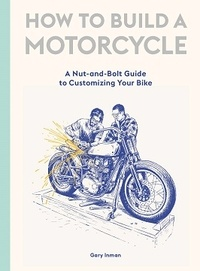 Gary Inman - How to build a motorcycle.