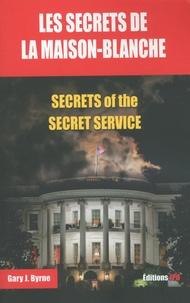 Gary J. Byrne - Les secrets de la Maison-Blanche - Secrets of the Secret Service.
