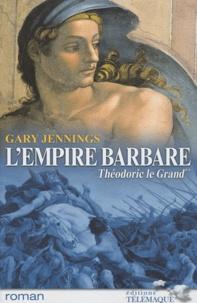 Gary Jennings - L'empire barbare Tome 2 : Théodoric le Grand.