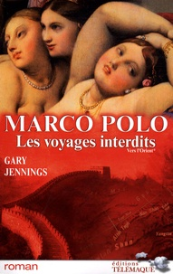 Gary Jennings - Marco Polo, les voyages interdits Tome 1 : Vers l'Orient - 1271-1275.