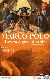 Gary Jennings - Marco Polo, les voyages interdits Tome 2 : A la cour du grand khan.