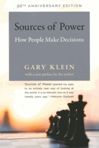Gary Klein - Sources of Power - How People Make Decisions.