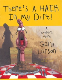 Gary Larson - There's a hair in my dirt !.
