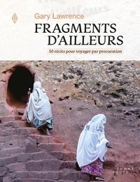 Gary Lawrence - Fragments d'ailleurs - 50 récits pour voyager par procuration.