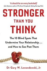 Gary Lewandowski - Stronger Than You Think - The 10 Blind Spots That Undermine Your Relationship ... and How to See Past Them.