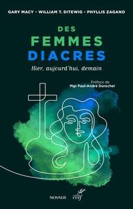 Gary Macy et William Ditewig - Des femmes diacres - Hier, aujourd'hui, demain.