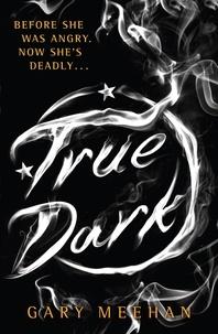 Gary Meehan - True Dark - Book 2.