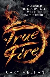 Gary Meehan - True Fire.