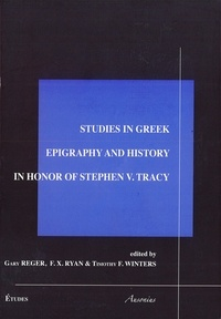 Gary Reger et Francis X. Ryan - Studies in greek epigraphy and history in honor of Stephen V. Tracy.