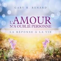 Gary Renard et Tristan Harvey - L'amour n'a oublié personne.