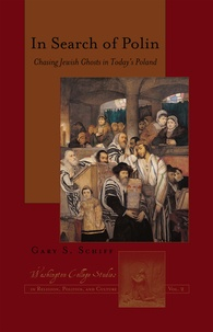 Gary s. Schiff - In Search of Polin - Chasing Jewish Ghosts in Today's Poland.